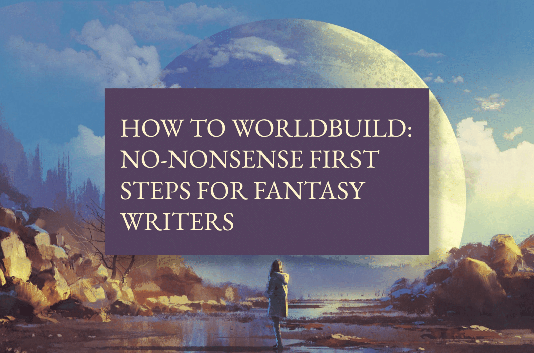 How to worldbuild: no-nonsense first steps for fantasy writers